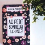 J'ai lu « Au petit bonheur la chance » de Aurélie Valognes